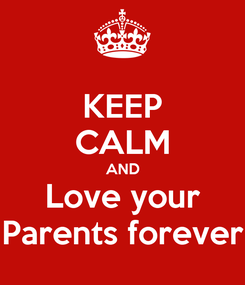 Poster: KEEP CALM AND Love your Parents forever