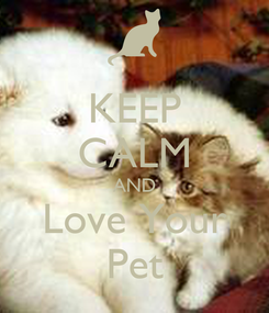 Poster: KEEP CALM AND Love Your Pet
