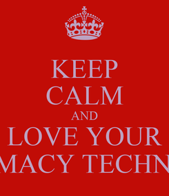Poster: KEEP CALM AND LOVE YOUR PHARMACY TECHNICIAN