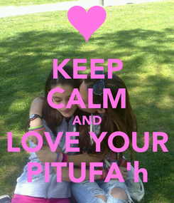 Poster: KEEP CALM AND LOVE YOUR PITUFA'h