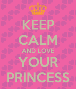 Poster: KEEP CALM AND LOVE YOUR PRINCESS