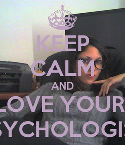 Poster: KEEP CALM AND LOVE YOUR  PSYCHOLOGIST
