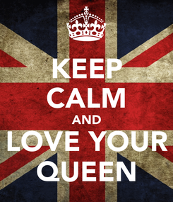 Poster: KEEP CALM AND LOVE YOUR QUEEN