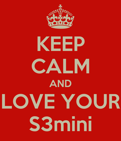 Poster: KEEP CALM AND LOVE YOUR S3mini