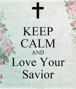 Poster: KEEP CALM AND Love Your Savior