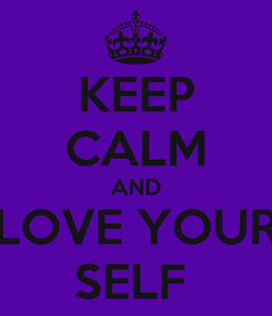 Poster: KEEP CALM AND LOVE YOUR SELF