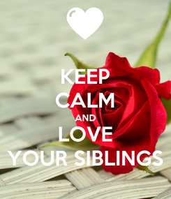 Poster: KEEP CALM AND LOVE YOUR SIBLINGS