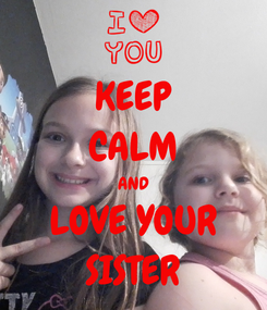 Poster: KEEP CALM AND LOVE YOUR SISTER❤