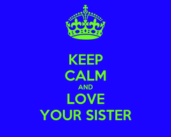 Poster: KEEP CALM AND LOVE YOUR SISTER