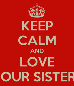 Poster: KEEP CALM AND LOVE YOUR SISTERS