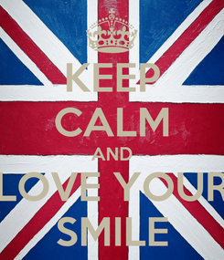 Poster: KEEP CALM AND LOVE YOUR SMILE