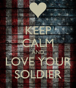 Poster: KEEP CALM AND LOVE YOUR SOLDIER