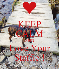 Poster: KEEP CALM AND Love Your Staffie !
