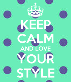 Poster: KEEP CALM AND LOVE YOUR STYLE