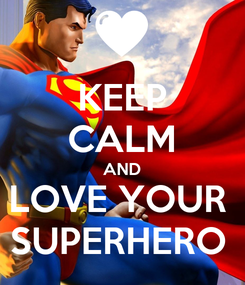 Poster: KEEP CALM AND LOVE YOUR  SUPERHERO