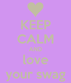 Poster: KEEP CALM AND love your swag