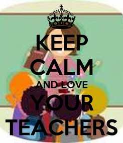 Poster: KEEP CALM AND LOVE YOUR TEACHERS