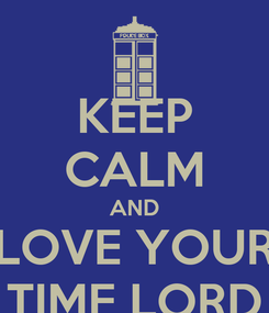 Poster: KEEP CALM AND LOVE YOUR TIME LORD