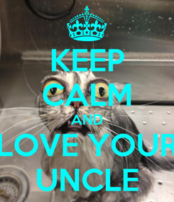 Poster: KEEP CALM AND LOVE YOUR UNCLE