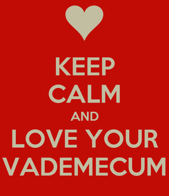 Poster: KEEP CALM AND LOVE YOUR VADEMECUM