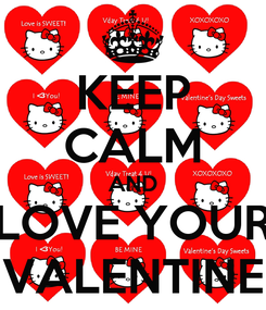 Poster: KEEP CALM AND LOVE YOUR VALENTINE