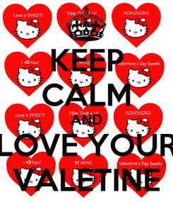 Poster: KEEP CALM AND LOVE YOUR VALETINE