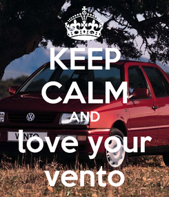 Poster: KEEP CALM AND love your vento