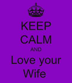 Poster: KEEP CALM AND Love your Wife