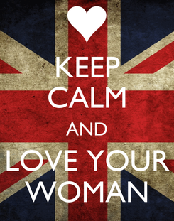 Poster: KEEP CALM AND LOVE YOUR WOMAN