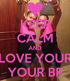 Poster: KEEP CALM AND LOVE YOUR YOUR BF