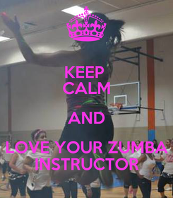 Poster: KEEP  CALM AND LOVE YOUR ZUMBA INSTRUCTOR