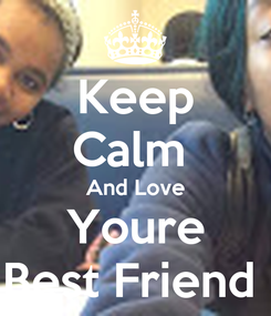 Poster: Keep Calm  And Love Youre Best Friend