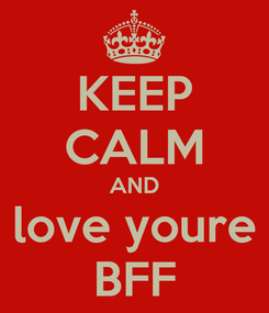Poster: KEEP CALM AND love youre BFF