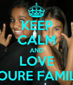 Poster: KEEP CALM AND LOVE YOURE FAMILY