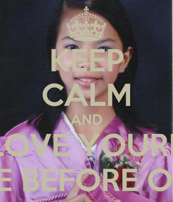 Poster: KEEP CALM AND LOVE YOURE SELFE BEFORE OTHER