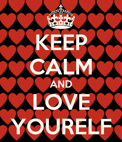 Poster: KEEP CALM AND LOVE YOURELF