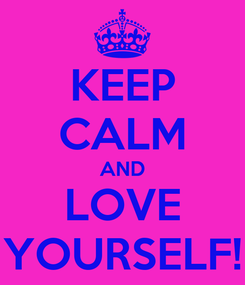 Poster: KEEP CALM AND LOVE YOURSELF!