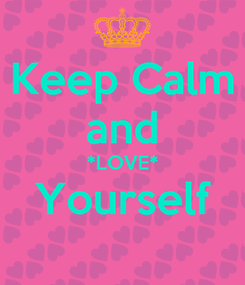 Poster: Keep Calm and *LOVE* Yourself