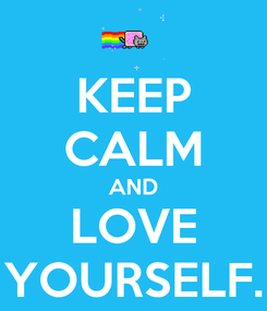 Poster: KEEP CALM AND LOVE YOURSELF.