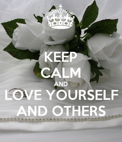 Poster: KEEP CALM AND LOVE YOURSELF AND OTHERS
