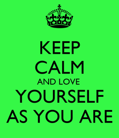 Poster: KEEP CALM AND LOVE  YOURSELF AS YOU ARE
