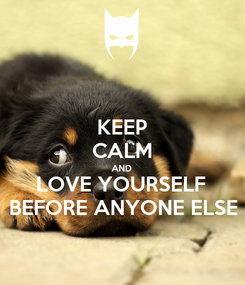 Poster: KEEP CALM AND LOVE YOURSELF  BEFORE ANYONE ELSE
