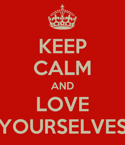 Poster: KEEP CALM AND LOVE YOURSELVES