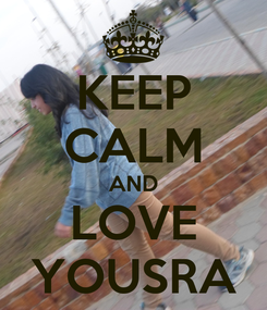 Poster: KEEP CALM AND LOVE YOUSRA