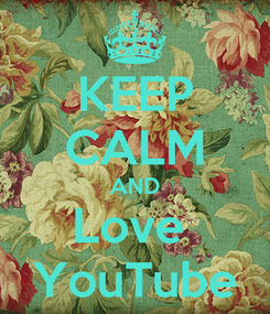 Poster: KEEP CALM AND Love  YouTube
