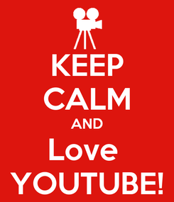 Poster: KEEP CALM AND Love  YOUTUBE!