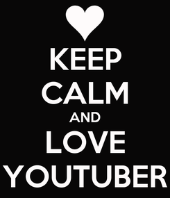 Poster: KEEP CALM AND LOVE YOUTUBER
