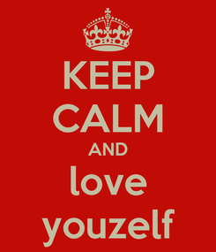 Poster: KEEP CALM AND love youzelf