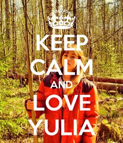 Poster: KEEP CALM AND LOVE YULIA