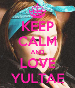 Poster: KEEP CALM AND LOVE YULTAE